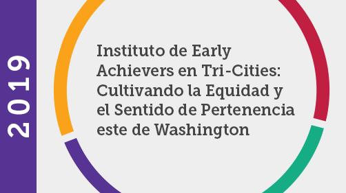 Instituto de Early Achievers en Tri-Cities: Cultivando la Equidad y el Sentido de Pertenencia